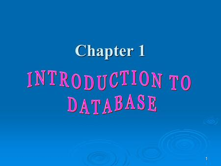 1 Chapter 1. 2 Chapter 1 - Objectives  Some common uses of database systems.  Characteristics of file-based systems.  Problems with file-based approach.