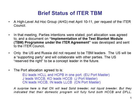 1 Brief Status of ITER TBM A High-Level Ad Hoc Group (AHG) met April 10-11, per request of the ITER Council. In that meeting, Parties intentions were stated,