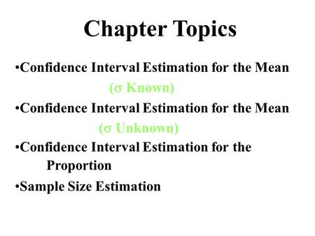 Chapter Topics Confidence Interval Estimation for the Mean (  Known) Confidence Interval Estimation for the Mean (  Unknown) Confidence Interval Estimation.