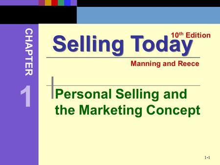 1-1 Personal Selling and the Marketing Concept Selling Today 10 th Edition CHAPTER Manning and Reece 1.