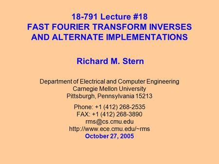 18-791 Lecture #18 FAST FOURIER TRANSFORM INVERSES AND ALTERNATE IMPLEMENTATIONS Department of Electrical and Computer Engineering Carnegie Mellon University.