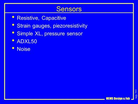 Ksjp, 7/01 MEMS Design & Fab Sensors Resistive, Capacitive Strain gauges, piezoresistivity Simple XL, pressure sensor ADXL50 Noise.