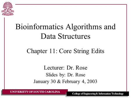UNIVERSITY OF SOUTH CAROLINA College of Engineering & Information Technology Bioinformatics Algorithms and Data Structures Chapter 11: Core String Edits.