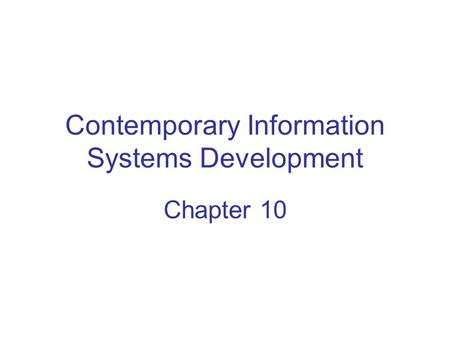 Contemporary Information Systems Development Chapter 10.