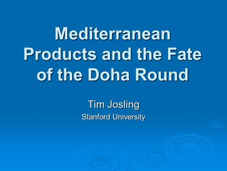 Mediterranean Products and the Fate of the Doha Round Tim Josling Stanford University.