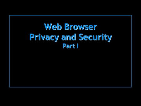 Web Browser Privacy and Security Part I. Usable Privacy and Security Carnegie Mellon University Spring 2007 Cranor/Hong