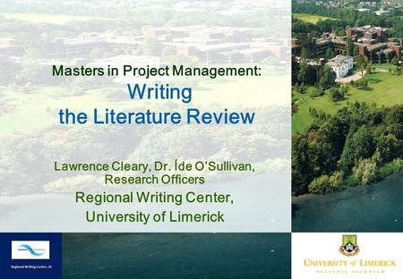Masters in Project Management: Writing the Literature Review Lawrence Cleary, Dr. Íde O'Sullivan, Research Officers Regional Writing Center, University.