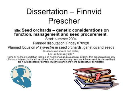 Dissertation – Finnvid Prescher Title: Seed orchards – genetic considerations on function, management and seed procurement. Start: summer 2004 Planned.