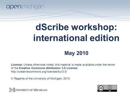 DScribe workshop: international edition May 2010 License: Unless otherwise noted, this material is made available under the terms of the Creative Commons.