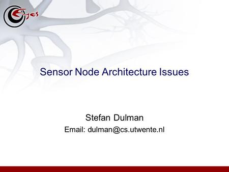 Sensor Node Architecture Issues Stefan Dulman