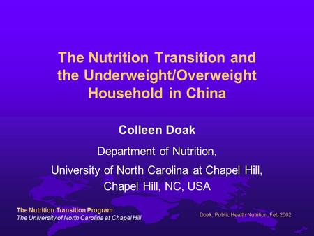 The Nutrition Transition Program The University of North Carolina at Chapel Hill Doak, Public Health Nutrition, Feb 2002 The Nutrition Transition and the.
