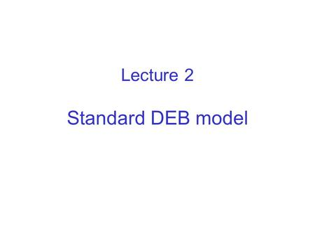 Lecture 2 Standard DEB model. 1-  maturity maintenance maturity offspring maturation reproduction Standard DEB model foodfaeces assimilation reserve.
