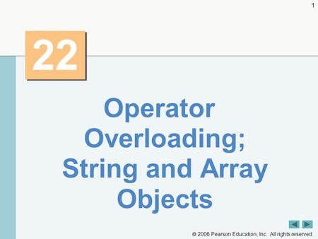  2006 Pearson Education, Inc. All rights reserved. 1 22 Operator Overloading; String and Array Objects.