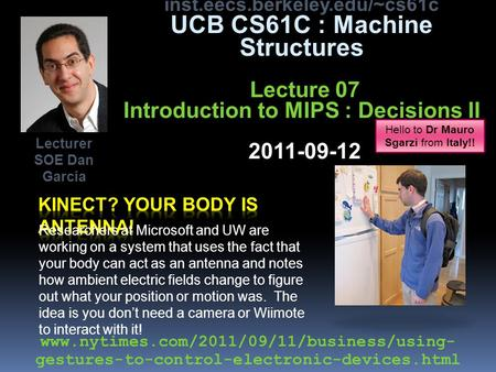 Inst.eecs.berkeley.edu/~cs61c UCB CS61C : Machine Structures Lecture 07 Introduction to MIPS : Decisions II 2011-09-12 Researchers at Microsoft and UW.