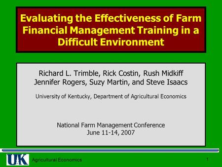 Agricultural Economics 1 Evaluating the Effectiveness of Farm Financial Management Training in a Difficult Environment Richard L. Trimble, Rick Costin,
