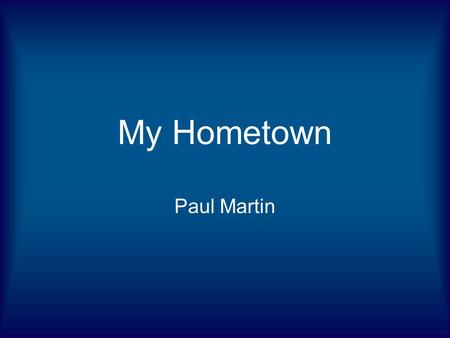 My Hometown Paul Martin. Yes I Live in Maine Fryeburg, ME I live in a small town called Fryeburg –Total inhabitants roughly 5,000 –Graduated from Fryeburg.