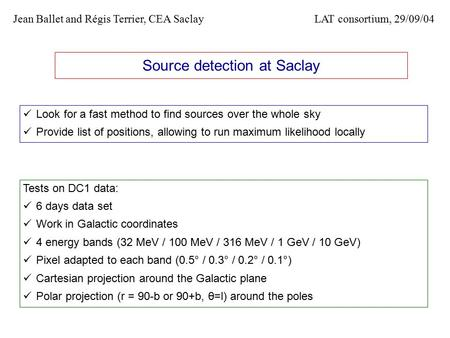 Source detection at Saclay Look for a fast method to find sources over the whole sky Provide list of positions, allowing to run maximum likelihood locally.