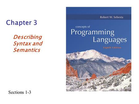 Chapter 3 Describing Syntax and Semantics Sections 1-3.