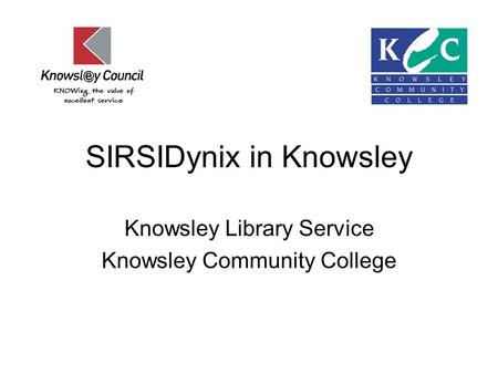 SIRSIDynix in Knowsley Knowsley Library Service Knowsley Community College.