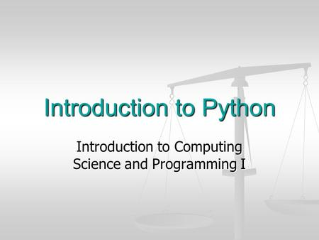 Introduction to Python Introduction to Computing Science and Programming I.