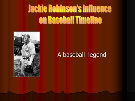 A baseball legend A baseball legend. His Family Off the field On the field Brooklyn Dodgers.