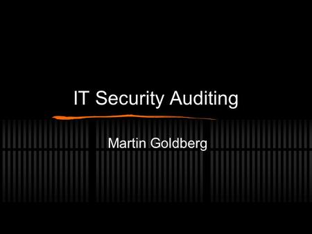 IT Security Auditing Martin Goldberg.