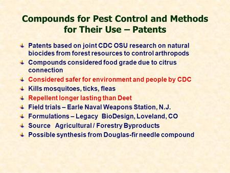 Compounds for Pest Control and Methods for Their Use – Patents Patents based on joint CDC OSU research on natural biocides from forest resources to control.
