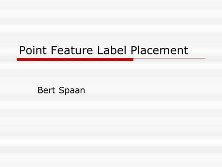 Point Feature Label Placement Bert Spaan. Overview  Introduction  Types of point labeling problems  Good and bad labeling  Complexity of point labeling.