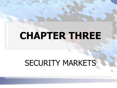 "CHAPTER THREE SECURITY MARKETS. TYPES OF SECURITY MARKETS n CALL MARKETS have posted hours for trading only ""called"" securities are for sale to those."