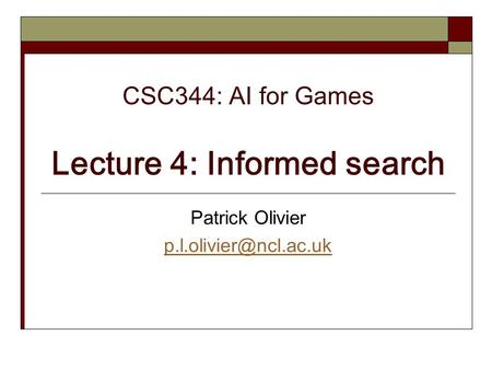 CSC344: AI for Games Lecture 4: Informed search Patrick Olivier