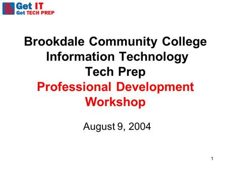 1 Brookdale Community College Information Technology Tech Prep Professional Development Workshop August 9, 2004.