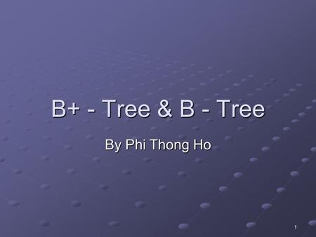 B+ - Tree & B - Tree By Phi Thong Ho.
