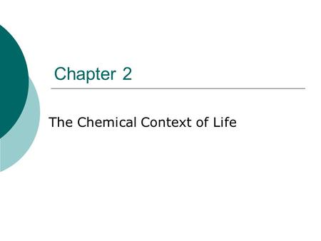 Chapter 2 The Chemical Context of Life. Basic Terms  Element = cannot be broken down to other substances Examples: Na, O, C, Cl  Compound = combination.