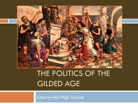 THE POLITICS OF THE GILDED AGE Libertyville High School.