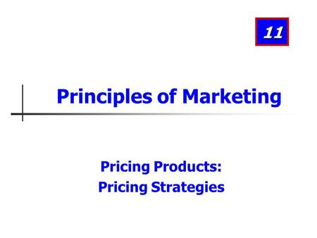 Pricing Products: Pricing Strategies 11 Principles of Marketing.