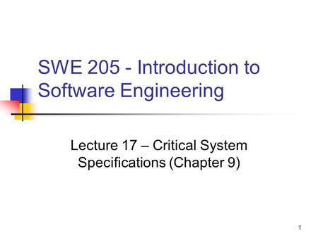 1 SWE 205 - Introduction to Software Engineering Lecture 17 – Critical System Specifications (Chapter 9)