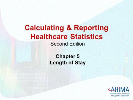 Calculating & Reporting Healthcare Statistics Second Edition Chapter 5 Length of Stay.