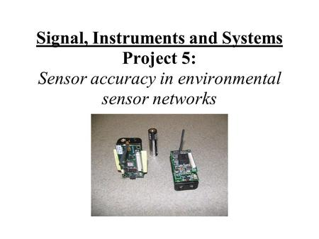 Signal, Instruments and Systems Project 5: Sensor accuracy in environmental sensor networks.