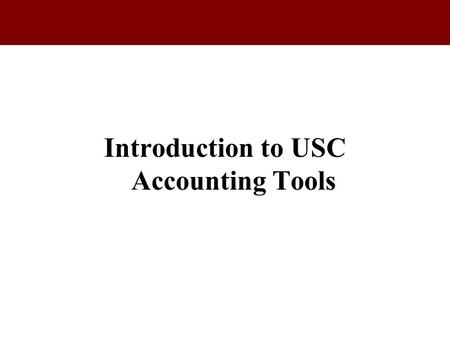 Introduction to USC Accounting Tools.  Data Warehouse  On Demand  IMS (Accounting Menu)  Accounting Services Intranet  Access General Ledger Summary.