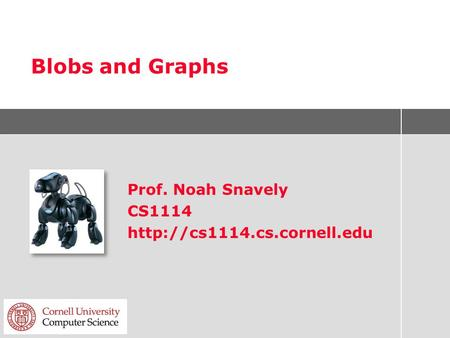 Blobs and Graphs Prof. Noah Snavely CS1114