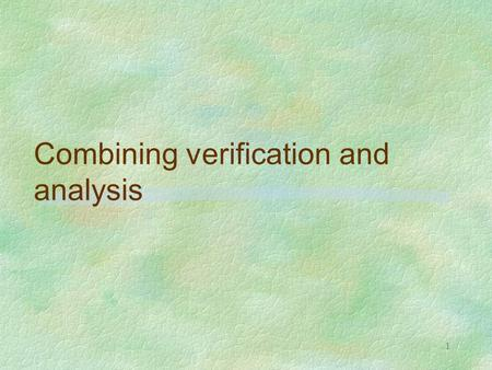 1 Combining verification and analysis. 2 CONCLUSIONS ON VERIFICATION  denotational abstract interpreters have the extra-value of being easily transformed.