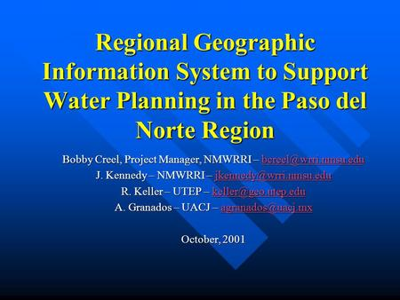 Regional Geographic Information System to Support Water Planning in the Paso del Norte Region Bobby Creel, Project Manager, NMWRRI –