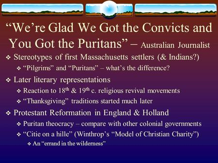 """We're Glad We Got the Convicts and You Got the Puritans"" – Australian Journalist  Stereotypes of first Massachusetts settlers (& Indians?)  ""Pilgrims"""