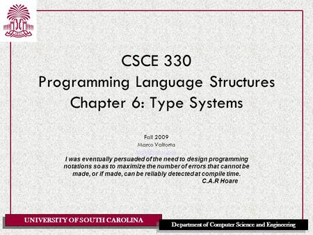 UNIVERSITY OF SOUTH CAROLINA Department of Computer Science and Engineering CSCE 330 Programming Language Structures Chapter 6: Type Systems Fall 2009.
