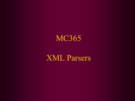 MC365 XML Parsers. Today We Will Cover: An overview of the Java API's used for XML processing Creating an XML document in Java Parsing an XML document.