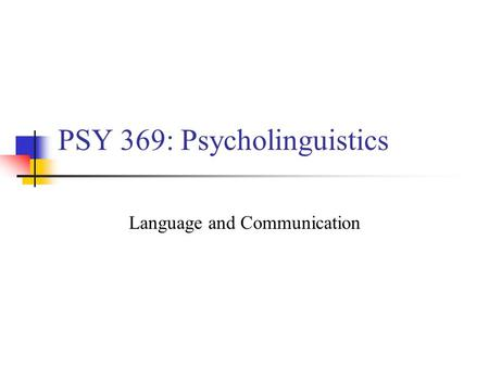 PSY 369: Psycholinguistics Language and Communication.