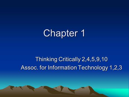 Chapter 1 Thinking Critically 2,4,5,9,10 Assoc. for Information Technology 1,2,3.