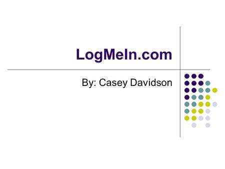 LogMeIn.com By: Casey Davidson. What is it? Free Web-based VNC Client Remotely control any PC or Mac from anywhere in the world No network configuring.