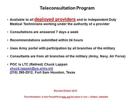 Teleconsultation Program Available to all deployed providers and to Independent Duty Medical Technicians working under the authority of a provider Consultations.