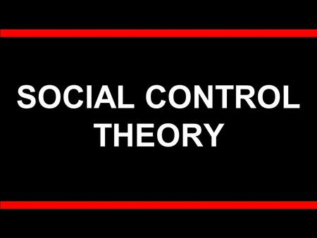 SOCIAL CONTROL THEORY. Why are you NOT delinquent? According to Control Theorists, people do not engage in delinquency because of the controls or restraints.